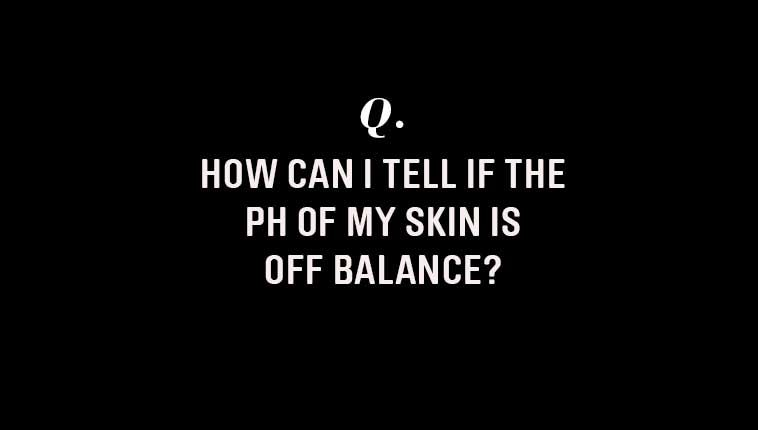 How can you tell if the ph of your skin is off balance?